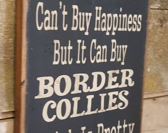 Money Can't Buy Happiness, But It Can Buy Border Collies, Which Is Pretty Much The Same Thing, Humorous, Western, Antiqued, Wooden Sign