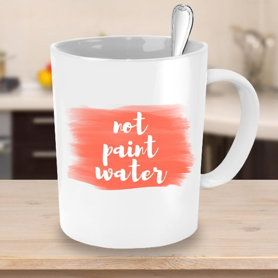 Not Paint Water Coffee Mug Red Gift Ideas For Artists Etsy