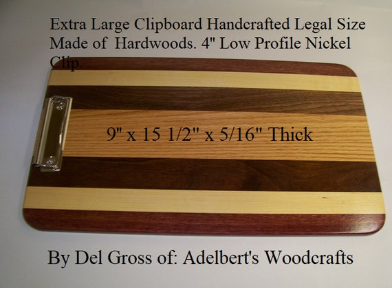 """Extra Large Clipboard 9'' x 15 1/2""""  Handcrafted Legal Size  Made of  Hardwoods. 4'' Low Profile Nickel Clip."""