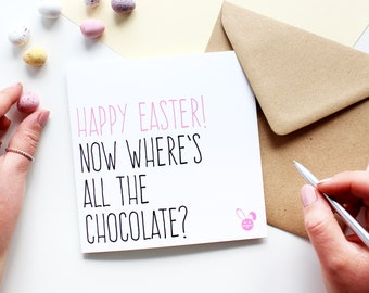 Funny Easter cards, Easter chocolate cards, Happy Easter now where's all the chocolate