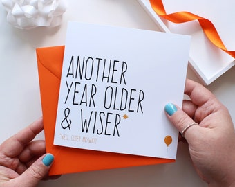 Funny birthday card, Card for friend, Funny card, Another year older and wiser birthday card