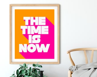 The Time is Now Print