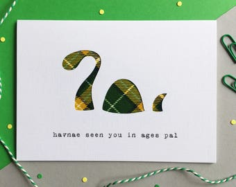 Funny Scottish Card - Scottish Tartan Card - Scottish Miss You Card - Made In Scotland - Nessie - Havnae Seen You In Ages Pal