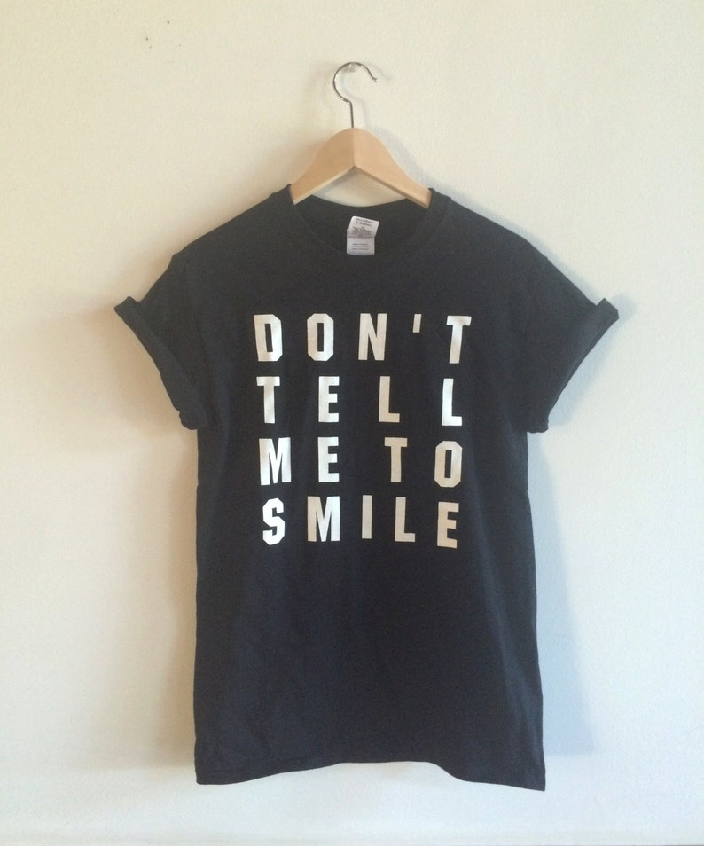 eff794e8e207a Don't Tell Me To Smile Screen Printed T Shirt, Feminist Gift, Clothing Gift