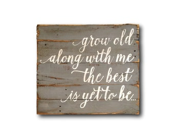 Grow Old Along With Me Wood Sign - Wedding Gift - Anniversary Gift - Gift For Her - Pallet Sign - Browning Quote - Wood Wedding Sign