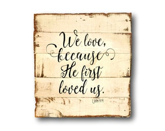 We Love Because He First Loved Us Wall Hanging / Bible Verse Sign / 1 John 4:19