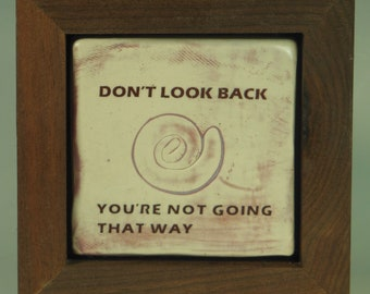 Don't Look Back You're Not Going That Way --Framed Clay Tile