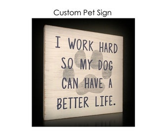 I work hard so my dog can have a better life sign, Custom pet sign, Dog Sign, Cat Sign, Animal Sign, Paw Print, Hand Painted, Doggie Decor