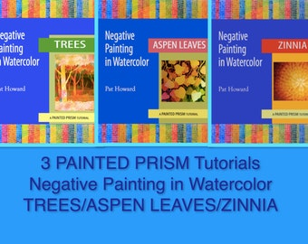 3 Painted Prism TUTORIALS - 3 PDF's - Negative Painting in Watercolor --  1) Zinnia, 2) Aspen Leaves, & 3) Trees