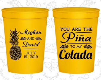 You are the Pina to My Colada, Imprinted Cups, Pina Colada Cups, Pineapple Wedding Cups, Plastic Beer Cups (464)