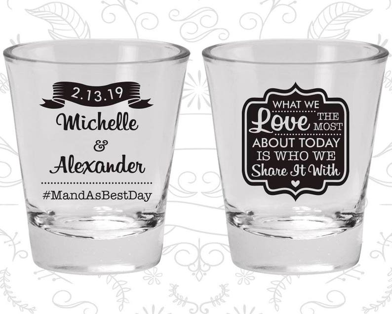 459 Wedding Favor Shot Glasses What We Love the Most about Today is who we share it with Hashtag Wedding Shot Glasses