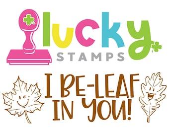 I be-leaf in you! Self-Inking Teacher Stamp, Self Inking Stamp, Teacher Stamp, Lucky to be in First