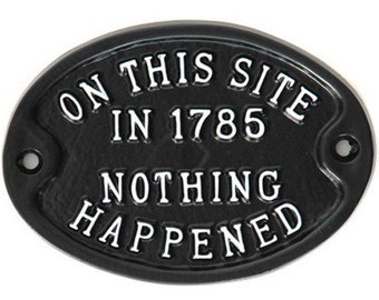 On This Site In 1785 Nothing Happened Sign -  Cast Metal Vintage Antique Style Funny Garden Old Sign ~ HUMO-05-bl
