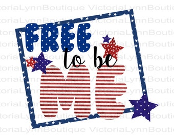 Patriotic Free To Be Me For Sublimation Printing, PNG File, July 4th Design, Patriotic Png, Kids Png, Instant Digital Download