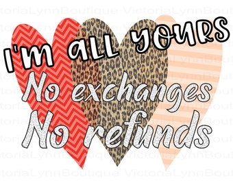 I'm All Yours No Exchanges No Refunds 3 Hearts PNG For Sublimation Printing, Valentines Day, tshirt png, 300 DPI, Digital Download