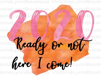 New Year 2020 Ready or Not Here I Come Watercolor For Sublimation Printing, PNG File, 300 DPI, DTG printing, Instant Digital Download
