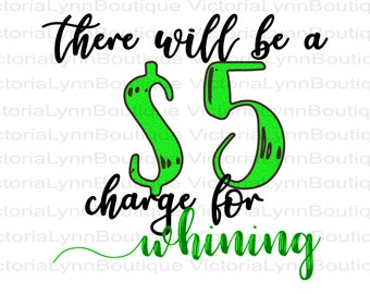Five Dollar Charge for Whining Sublimation Printing, Png File, Whining Png, Funny Png, DTG printing, Instant Digital Download