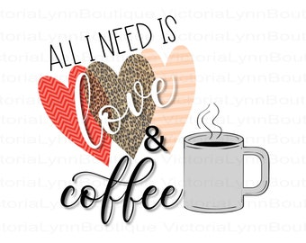 All I Need is Love & Coffee - Valentines For Sublimation Printing, Coffee Cup Png, T-Shirt Png, Tote Png File, Instant Digital Download