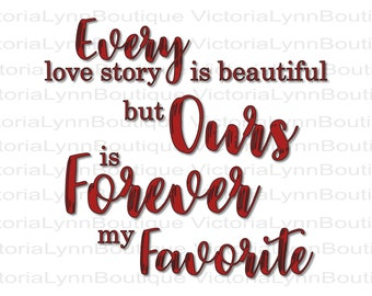 Every Love Story is Beautiful But Ours is Forever My Favorite For Sublimation Printing, Valentines Day, Png File, 300 DPI, Digital Download