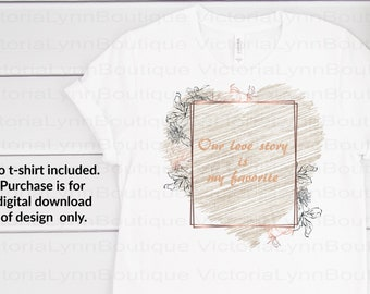 Our Love Story is My Favorite For Sublimation Printing, PNG File, 300 DPI, DTG printing, Instant Digital Download for Bridal Shower