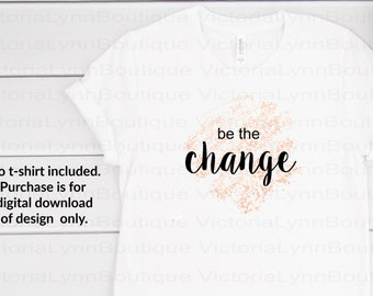Be the Change on Pink Watercolor Splatter - Saying For Sublimation Printing, PNG File, 300 DPI, DTG printing, Instant Digital Download