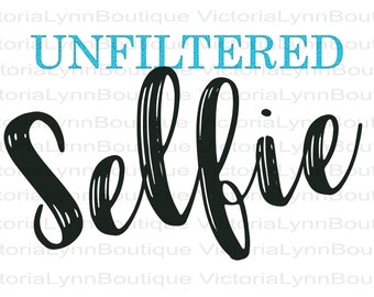 Unfiltered Selfie For Sublimation Printing, Tshirt design, Tshirt Png, Png File, Selfie Png, Funny Png, Instant Digital Download