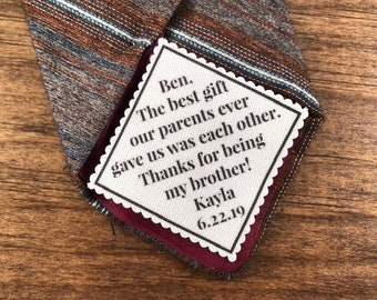 "From the Bride to BRIDE'S BROTHER Tie Patch - Sew, Iron On, 2"" or 2.5"" Wide, The Best Gift Our Parents Ever Gave Us Was Each Other, 15 Fonts"