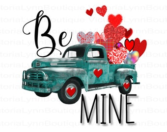 BE MINE - Truck Full of Valentines For Sublimation Printing, T-Shirt Png, Tote Png File, Instant Digital Download