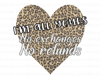 I'm All Yours No Exchanges No Refunds Leopard Valentine PNG For Sublimation Printing, Valentines Day, tshirt png, 300 DPI, Digital Download