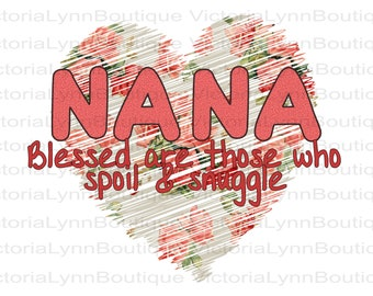 Nana Blessed Are Those Who Spoil and Snuggle For Sublimation Printing, PNG File, 300 DPI, DTG printing, Instant Digital Download