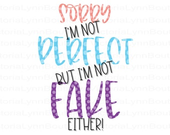 Sorry I'm Not Perfect But I'm Not Fake Either For Sublimation Printing, Png File, T-Shirt Design, Instant Digital Download