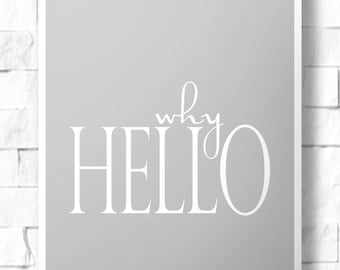 "INSTANT DOWNLOAD Printable Wall Art | Typography Print  Black & White Home Decor Sign | ""why Hello"" 