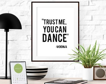 "INSTANT DOWNLOAD Printable Wall Art | Typography Print  Black & White Home Decor Sign | ""Trust Me, You Can Dance - Vodka"" 