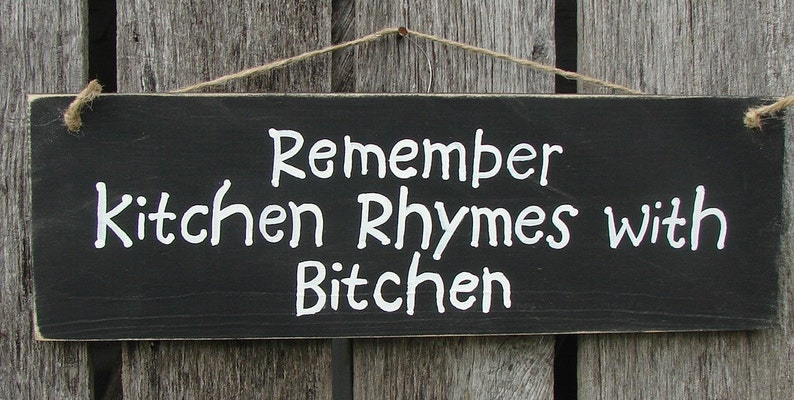 Wood Sign Remember Kitchen Rhymes With Bitchen