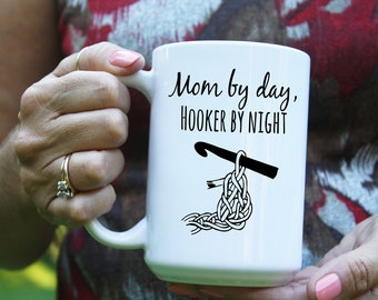 b69ffda5 Mom By Day, Hooker By Night-- Crochet Gift- Gift for Her- Funny Coffee Mug-  Coffee Cup- Crocheter Gift- Maker Gift- Crafter Coffee Mug