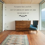 Get Up Dress Up Show Up Decal, Inspirational Decal, Never Give Up, Never Give Up Sign, Vinyl Wall Decal, Vinyl Wall Art, Inspirational Sign