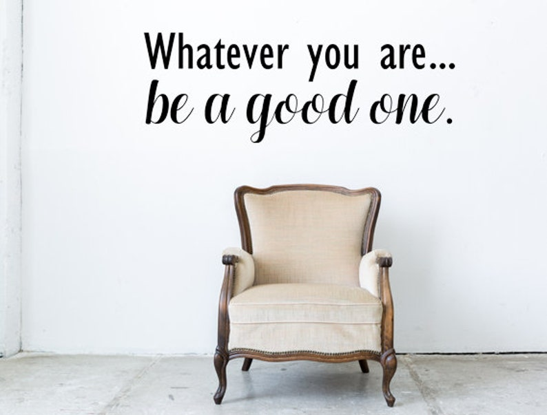 Whatever You Are Be A Good One Lincoln Wall Quote Decal  Wall image 0