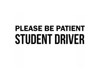 Student Driver Decal  - Student Driver Car Decal  - Car Decal - Student Driver Sign - Student Driver Car Sign - Student Driver Sticker Quote