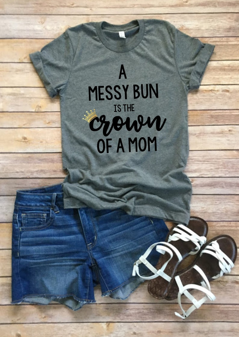 ec14ff5e3ee5 A Messy Bun Is The Crown Of A Mom Momlife Motherhood Mom