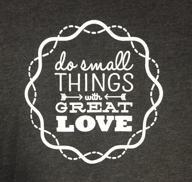 Do Small Things with Great Love tshirt inspirational gift image 0