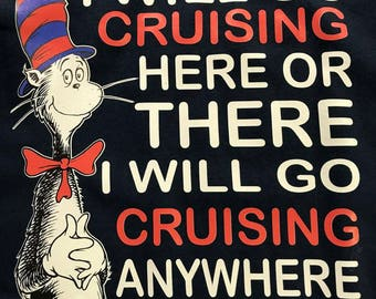 Custom T-Shirt: I will go cruising here or there I will go cruising anywhere