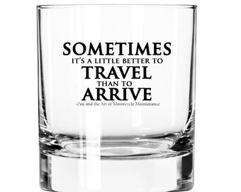 Sometimes it's a little better to Travel than to Arrive- 11oz Rocks Glass- Gifts for Book Lovers - Literary Gifts- Writer- Gifts for Men