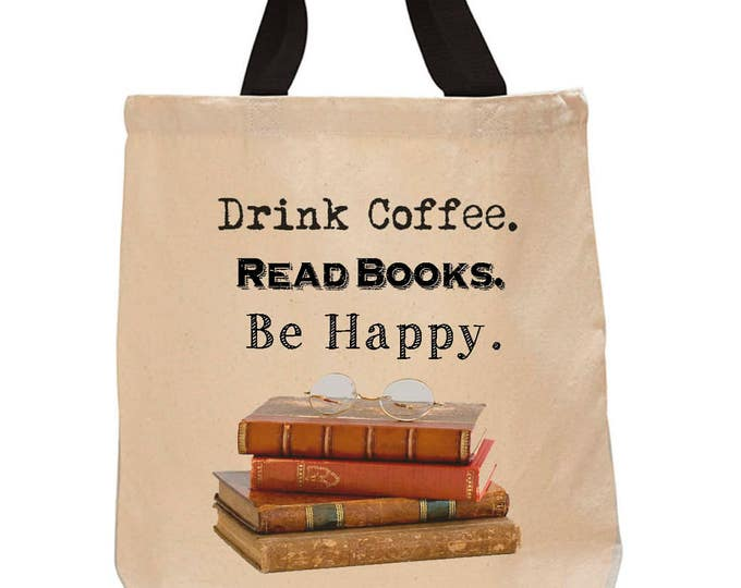 Drink Coffee. Read Books. Be Happy. Cotton Canvas Tote Bag - Book Lover Tote Bag - Literary Gift - Classic Literature - Gifts for Readers