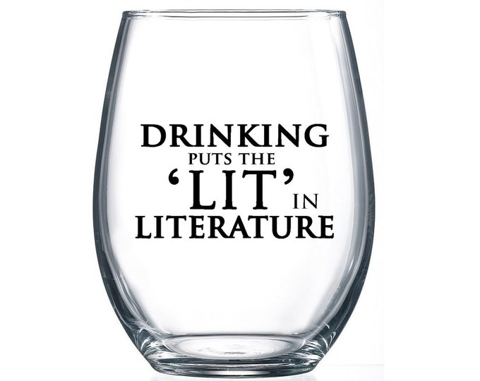 Drinking put the 'LIT' in Literature- 15oz Stemless Wine Glass