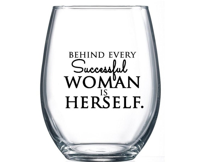 IMPERFECT SALE! Behind every successful woman is herself- 15oz Stemless Wine Glass