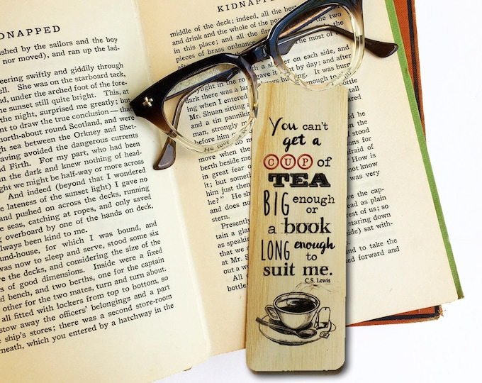 You can't get a tea big enough or a book long enough to suit me. C.S. Lewis- Wooden Ash Bookmark-Book Lover Gift-Tea Lover Gift-Eco Friendly
