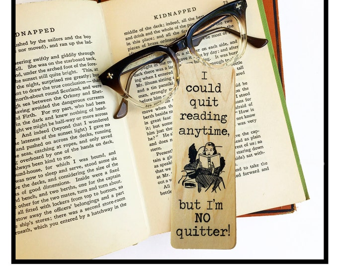 I could quit reading anytime, but I'm NO quitter!- Wooden Maple Bookmark