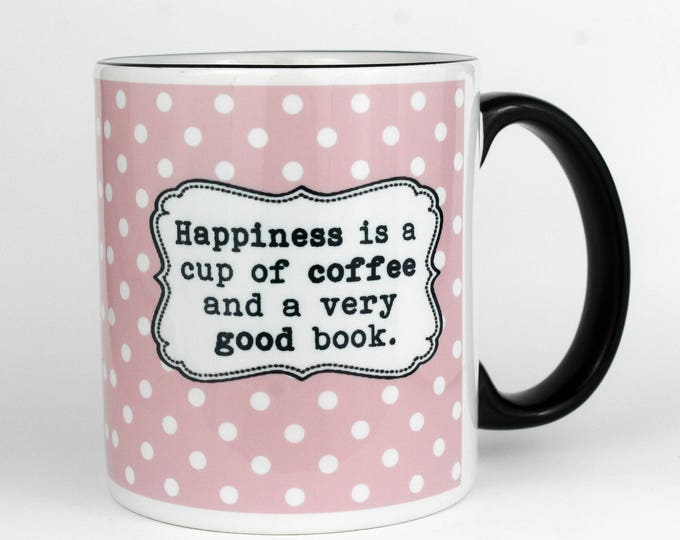 Happiness is a cup of coffee and a very good book- Coffee Mug
