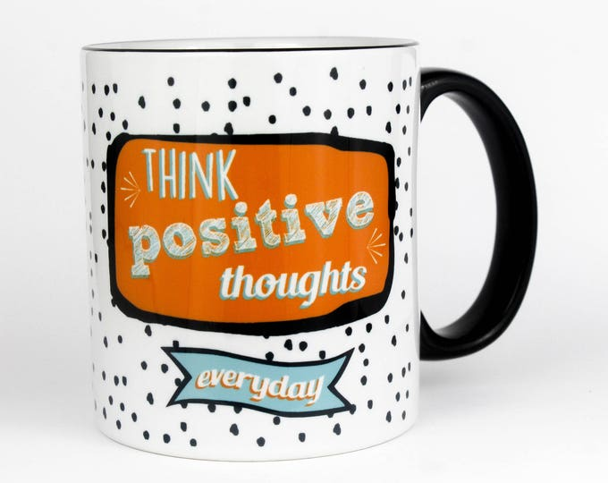 Think Postive Thoughts...Everyday- Coffee Mug