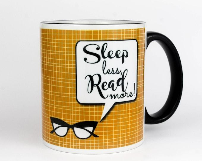 Sleep less, Read more!- 11 oz Coffee Mug